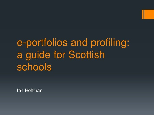 e-portfolios and profiling: a guide for Scottish schools Ian Hoffman