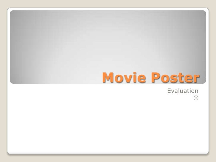 Movie Poster<br />Evaluation <br /><br />