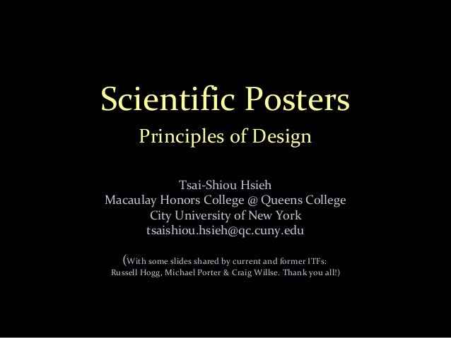 Scientific Posters Principles of Design Tsai-Shiou Hsieh Macaulay Honors College @ Queens College City University of New Y...