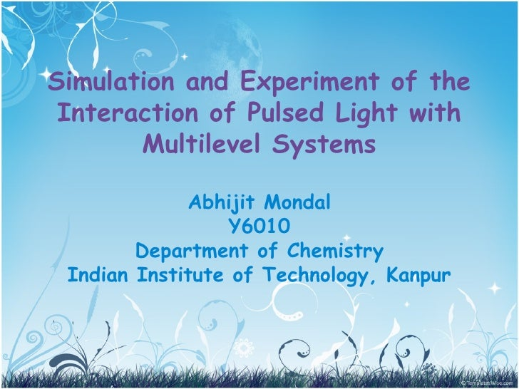 Simulation and Experiment of the Interaction of Pulsed Light with       Multilevel Systems             Abhijit Mondal     ...