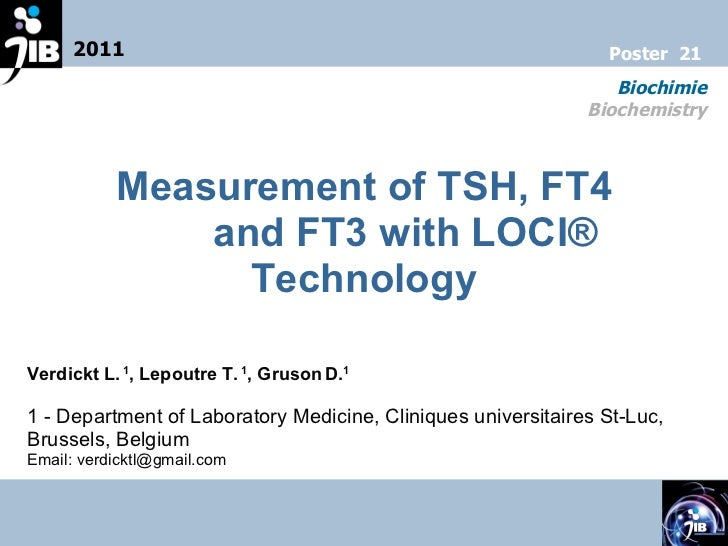 Measurement of TSH, FT4    and FT3 with LOCI® Technology Verdickt L.  1 , Lepoutre T.  1 , Gruson   D. 1 1 - Department of...