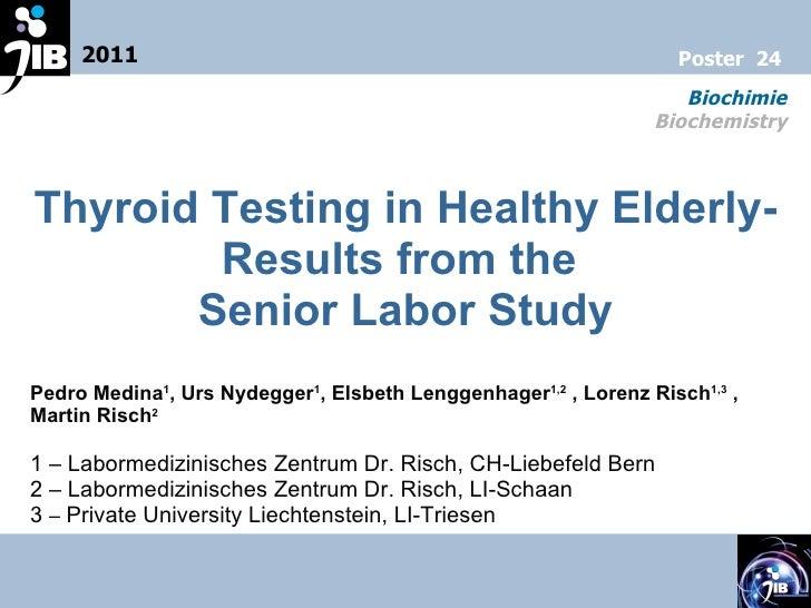 Thyroid Testing in Healthy Elderly- Results from the  Senior Labor Study Pedro Medina 1 , Urs Nydegger 1 , Elsbeth Lenggen...
