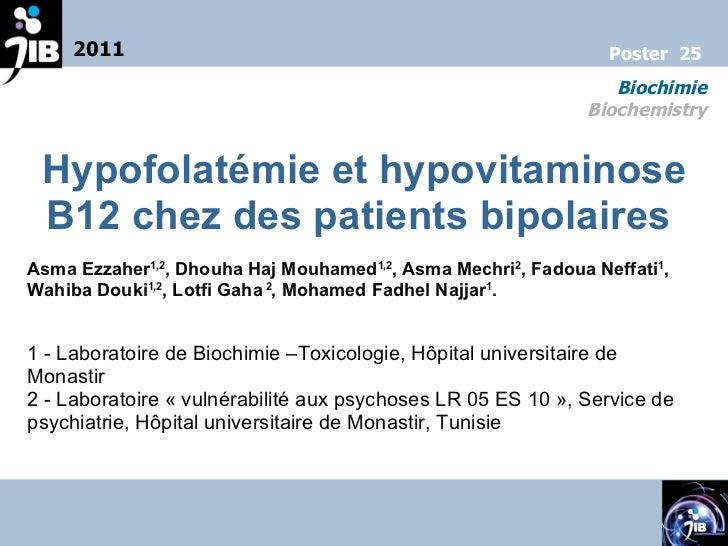 Hypofolatémie et hypovitaminose B12   chez des patients bipolaires   Asma Ezzaher 1,2 , Dhouha Haj Mouhamed 1,2 , Asma Mec...