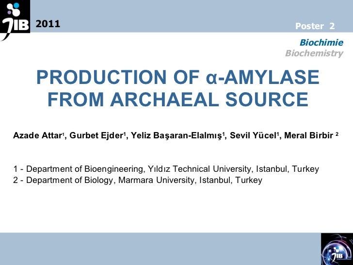 PRODUCTION OF  α -AMYLASE FROM ARCHAEAL SOURCE Azade  Attar 1 , G urbet  Ejder 1 , Y eliz  Başaran-Elalmış 1 , S evil  Yüc...