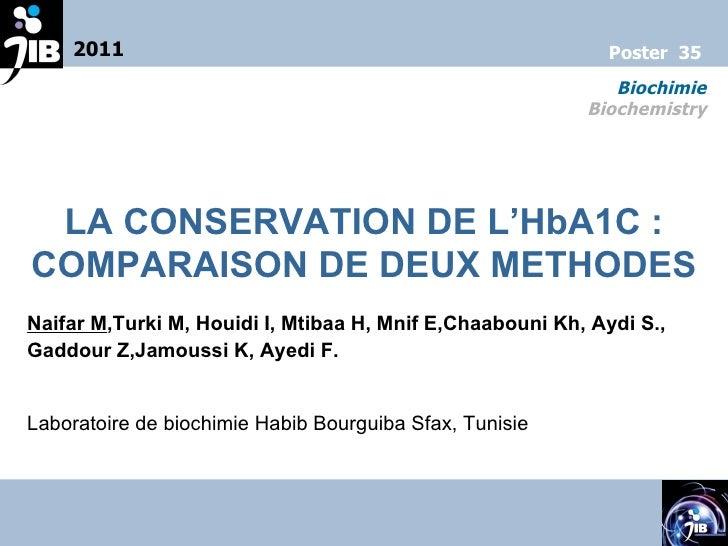 LA CONSERVATION DE L'HbA1C: COMPARAISON DE DEUX METHODES Naifar M ,Turki M, Houidi I, Mtibaa H, Mnif E,Chaabouni Kh, Aydi...