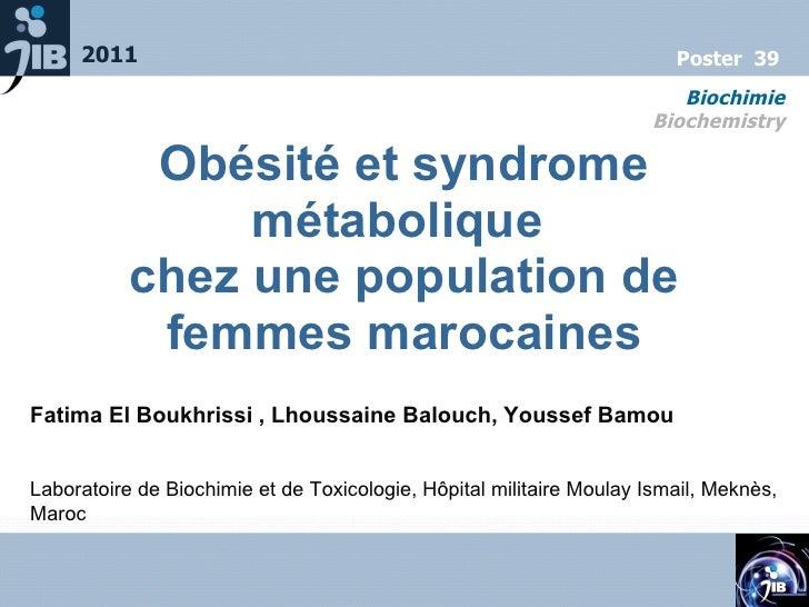 Obésité et syndrome métabolique  chez une population de femmes marocaines Fatima El Boukhrissi , Lhoussaine Balouch, Youss...