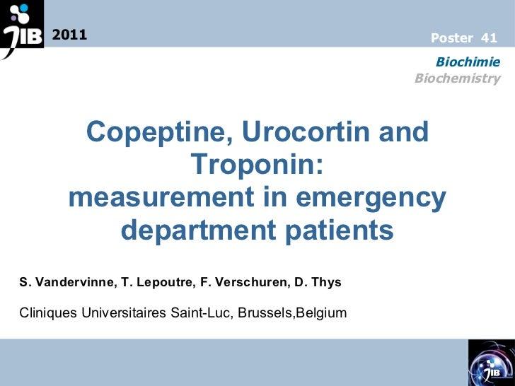 Copeptine, Urocortin and Troponin: measurement in emergency department patients S. Vandervinne, T. Lepoutre, F. Verschuren...