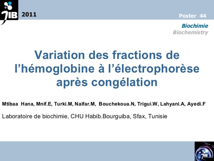 Variation des fractions de l'hémoglobine à l'électrophorèse après congélation Mtibaa  Hana, Mnif.E, Turki.M, Naifar.M,  Bo...
