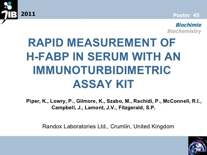 2011 Biochimie Biochemistry Poster  45 RAPID MEASUREMENT OF  H-FABP IN SERUM WITH AN IMMUNOTURBIDIMETRIC  ASSAY KIT Piper,...