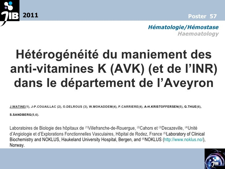 Hétérogénéité du maniement des anti-vitamines K (AVK) (et de l'INR) dans le département de l'Aveyron J.WATINE (1),J-P.COU...
