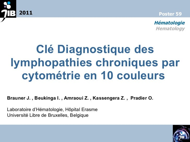 Clé Diagnostique des lymphopathies chroniques par cytométrie en 10 couleurs   Brauner J. , Beukinga I. , Amraoui Z. , Kass...