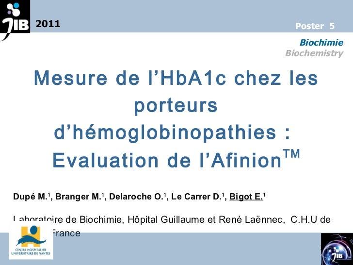 Mesure de l'HbA1c chez les porteurs d'hémoglobinopathies :  Evaluation de l'Afinion TM Dupé M. 1 , Branger M. 1 , Delaroch...