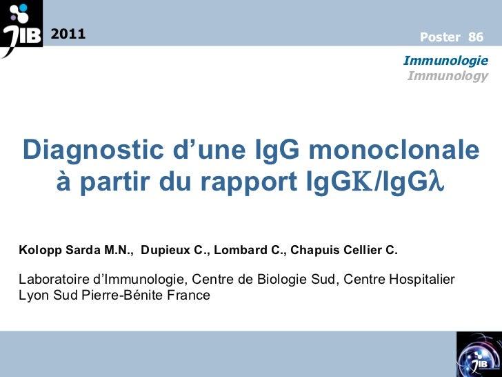 Diagnostic d'une IgG monoclonale à partir du rapport IgG  /IgG  Kolopp Sarda M.N.,  Dupieux C., Lombard C., Chapuis Cell...