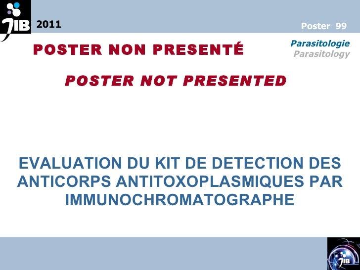 EVALUATION DU KIT DE DETECTION DES ANTICORPS ANTITOXOPLASMIQUES PAR IMMUNOCHROMATOGRAPHE 2011 Parasitologie Parasitology P...