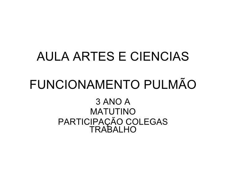 AULA ARTES E CIENCIAS FUNCIONAMENTO PULMÃO 3 ANO A MATUTINO PARTICIPAÇÃO COLEGAS TRABALHO