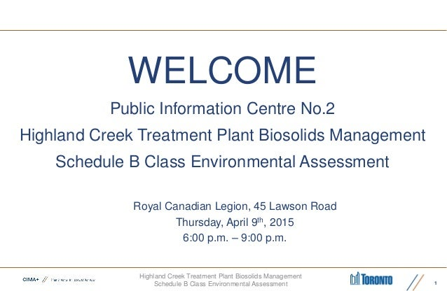Highland Creek Treatment Plant Biosolids Management Schedule B Class Environmental Assessment 1 WELCOME Public Information...