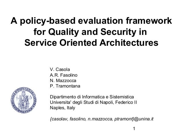 A policy-based evaluation framework     for Quality and Security in   Service Oriented Architectures        V. Casola     ...