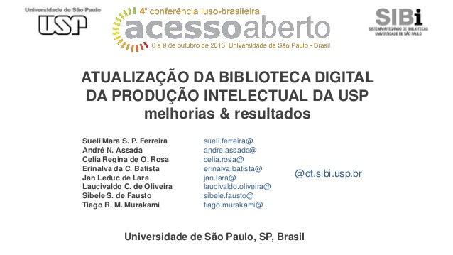 ATUALIZAÇÃO DA BIBLIOTECA DIGITAL DA PRODUÇÃO INTELECTUAL DA USP melhorias & resultados Sueli Mara S. P. Ferreira André N....