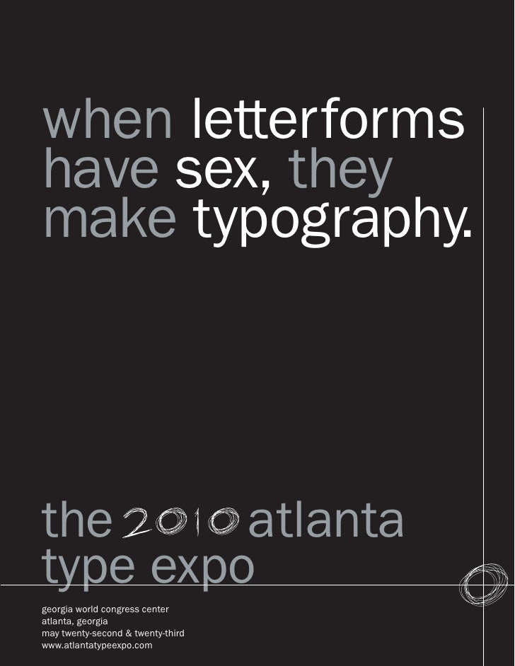 when letterformshave sex, theymake typography.the      atlantatype expogeorgia world congress centeratlanta, georgiamay tw...