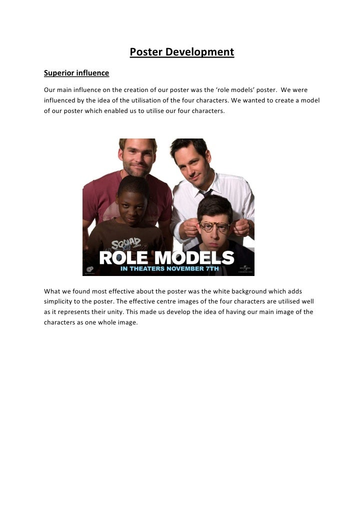 Poster Development Superior influence Our main influence on the creation of our poster was the 'role models' poster. We we...