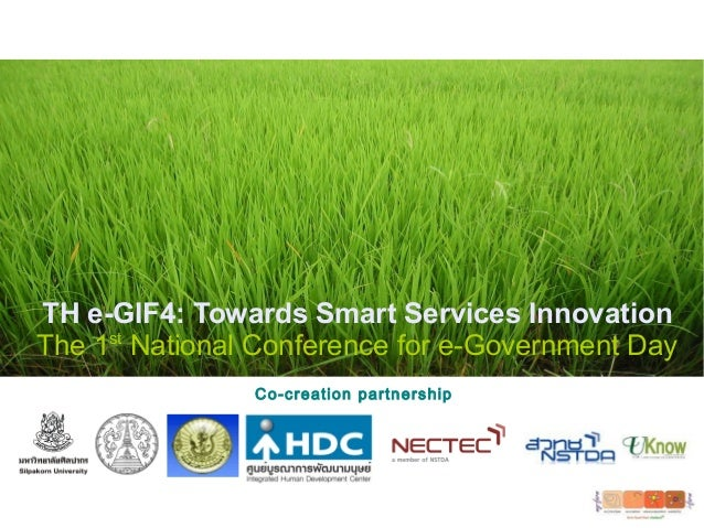 TH e-GIF4: Towards Smart Services Innovation The 1st National Conference for e-Government Day Co-creation partnership