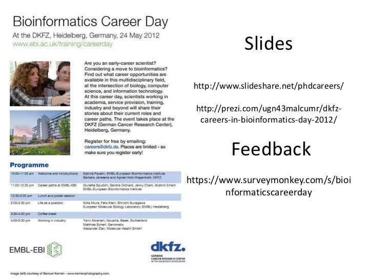 Slides http://www.slideshare.net/phdcareers/  http://prezi.com/ugn43malcumr/dkfz-   careers-in-bioinformatics-day-2012/   ...