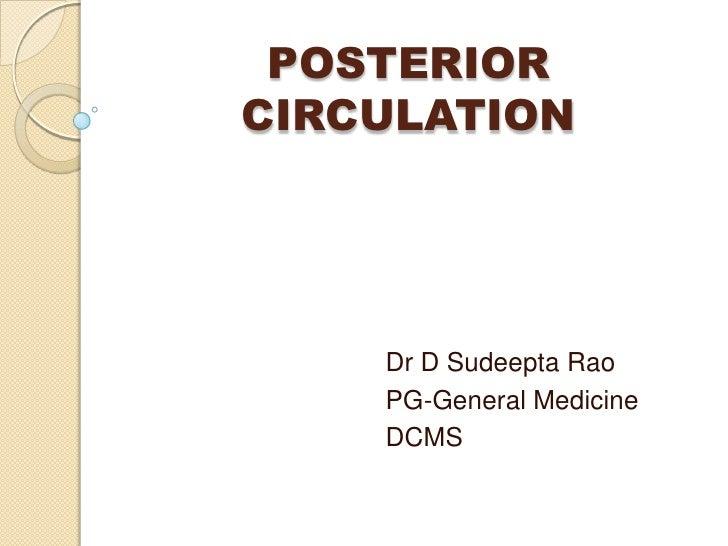 POSTERIORCIRCULATION    Dr D Sudeepta Rao    PG-General Medicine    DCMS