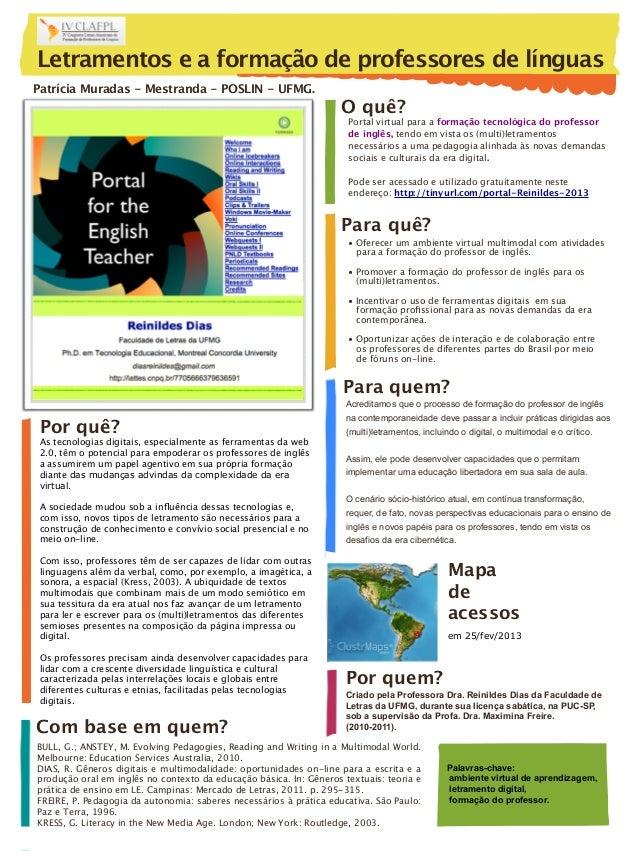 Letramentos e a formação de professores de línguas Patrícia Muradas - Mestranda - POSLIN - UFMG.  O quê? Portal virtual pa...