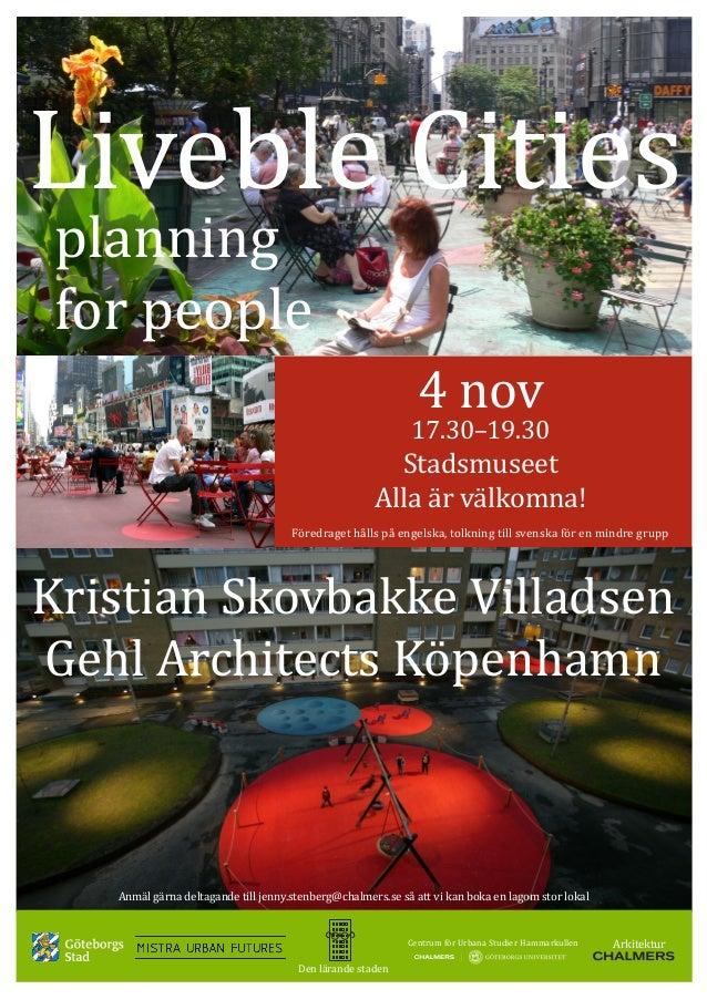Liveble Cities 4 nov 17.30–19.30 Stadsmuseet Alla är välkomna! Föredraget hålls på engelska, tolkning till svenska för en ...