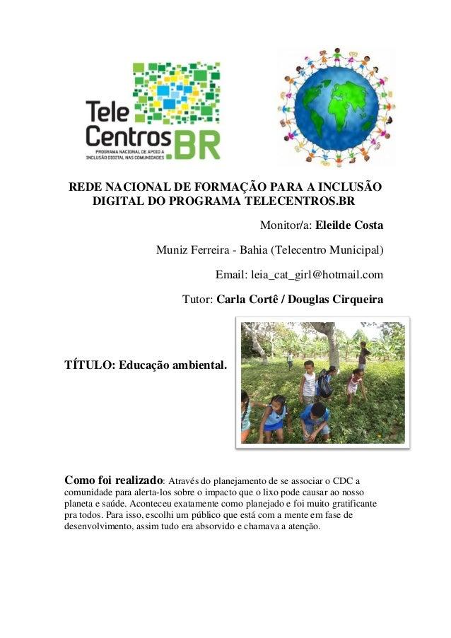 REDE NACIONAL DE FORMAÇÃO PARA A INCLUSÃODIGITAL DO PROGRAMA TELECENTROS.BRMonitor/a: Eleilde CostaMuniz Ferreira - Bahia ...