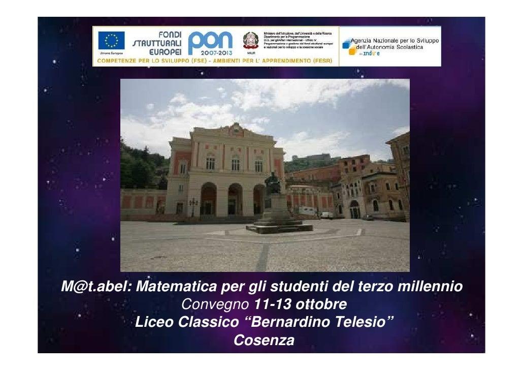 """M@t.abel: Matematica per gli studenti del terzo millennio                Convegno 11-13 ottobre          Liceo Classico """"B..."""