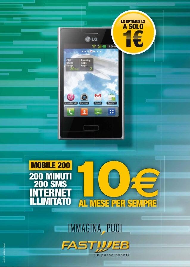LG OPTIMUS L3A SOLO1€1€AL MESE PER SEMPRE10€MOBILE 200200 MINUTI200 SMSINTERNETILLIMITATOMOBILE 200C64-PST-MOB200-MAG13