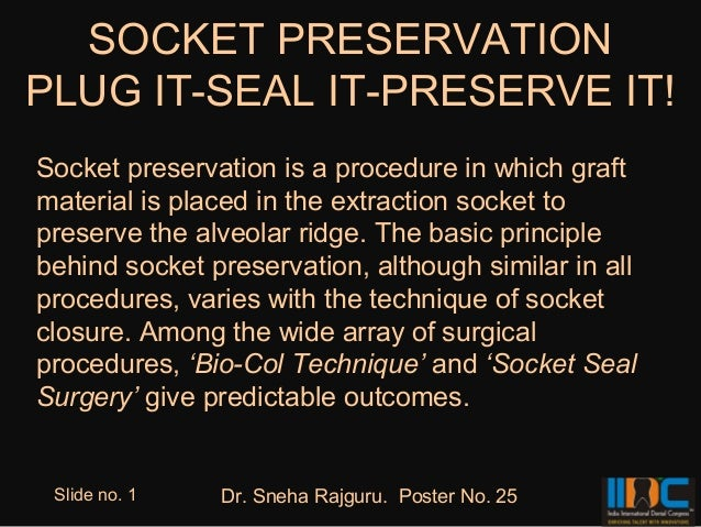 SOCKET PRESERVATIONPLUG IT-SEAL IT-PRESERVE IT!Socket preservation is a procedure in which graftmaterial is placed in the ...