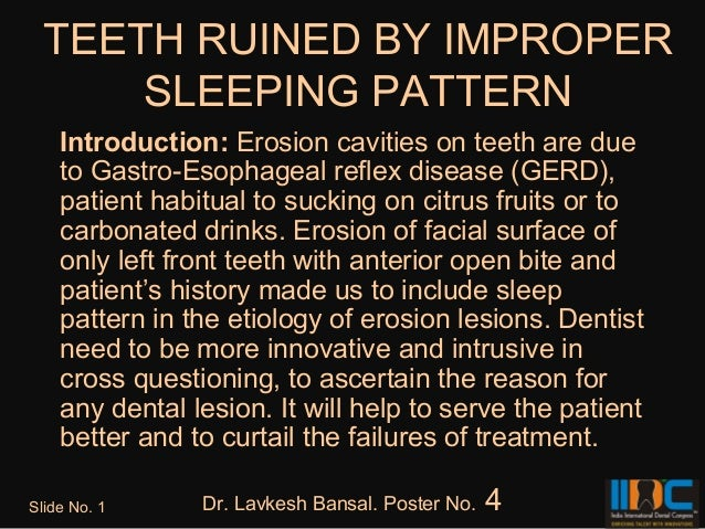 TEETH RUINED BY IMPROPER     SLEEPING PATTERN    Introduction: Erosion cavities on teeth are due    to Gastro-Esophageal r...