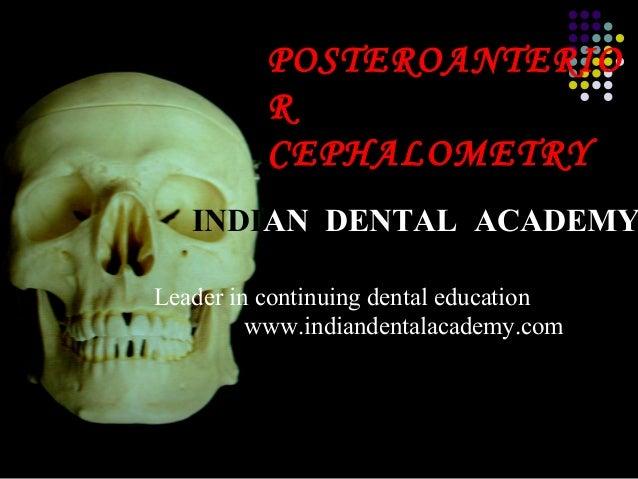 POSTEROANTERIO R CEPHALOMETRY  INDIAN DENTAL ACADEMY Leader in continuing dental education www.indiandentalacademy.com  ww...