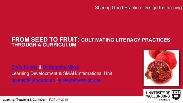 Learning, Teaching & Curriculum FORUM 2015 FROM SEED TO FRUIT: CULTIVATING LITERACY PRACTICES THROUGH A CURRICULUM Emily P...