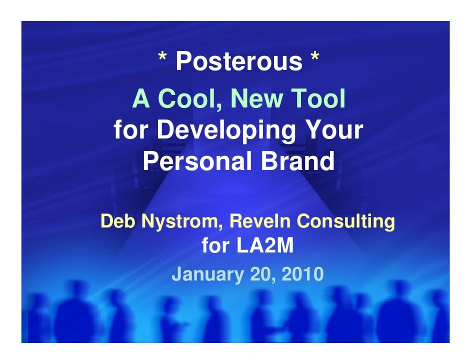 * Posterous *    A Cool, New Tool  for Developing Your     Personal Brand  Deb Nystrom, Reveln Consulting           for LA...