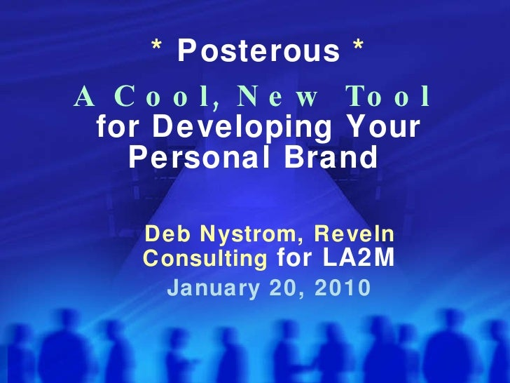 *  Posterous  *   A Cool, New Tool   for Developing Your Personal Brand  Deb Nystrom, Reveln Consulting  for LA2M January ...
