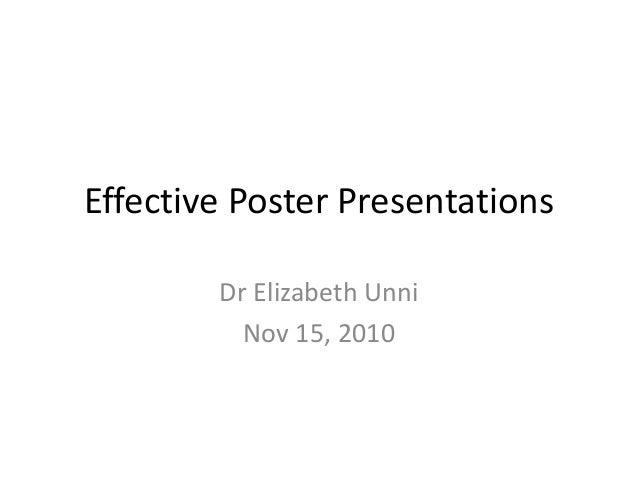Effective Poster Presentations Dr Elizabeth Unni Nov 15, 2010