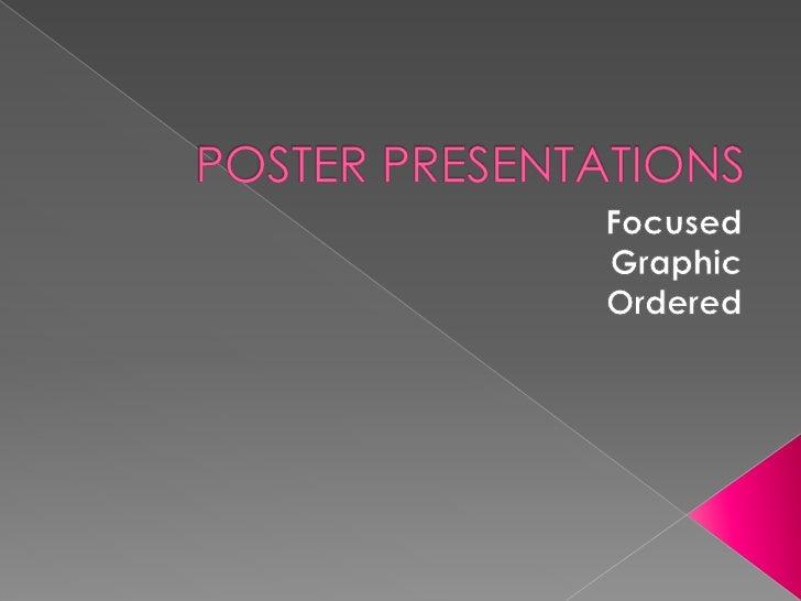 POSTER PRESENTATIONS<br />Focused<br /> Graphic <br />Ordered<br />