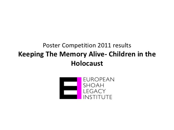 Poster Competition 2011 resultsKeeping The Memory Alive- Children in the              Holocaust