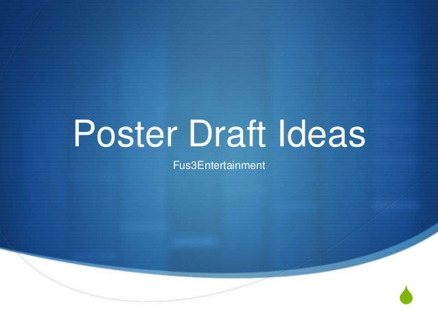Poster Draft Ideas      Fus3Entertainment                          S