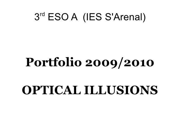 3 rd  ESO A  (IES S'Arenal) Portfolio 2009/2010 OPTICAL ILLUSIONS