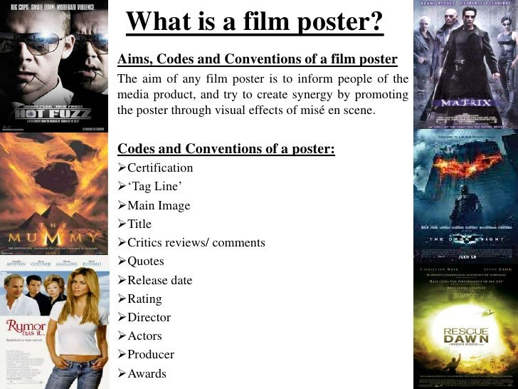 What is a film poster? <br />Aims, Codes and Conventions of a film poster<br />The aim of any film poster is to inform peo...