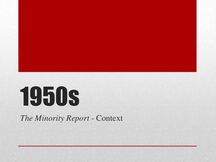 1950s<br />The Minority Report - Context<br />