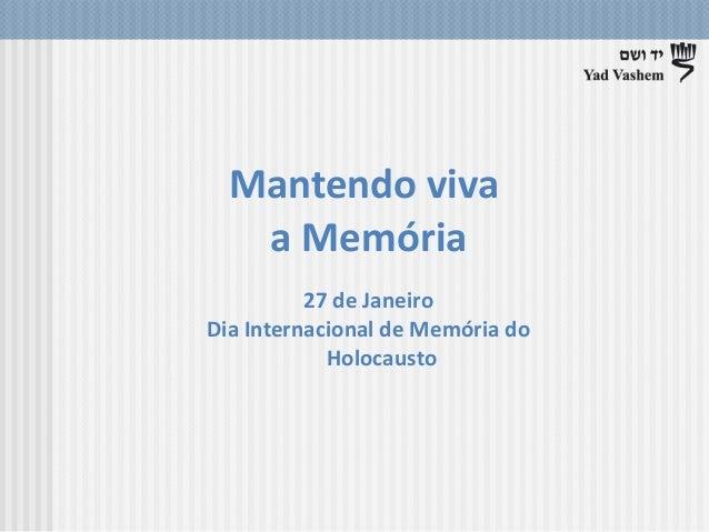 Mantendo viva a Memória 27 de Janeiro Dia Internacional de Memória do Holocausto