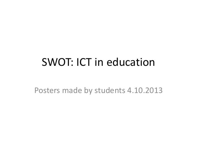 SWOT: ICT in education Posters made by students 4.10.2013