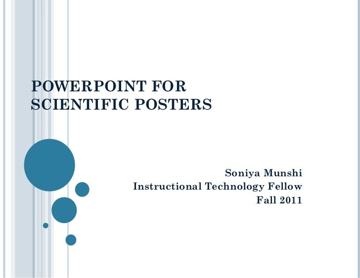 POWERPOINT FOR  SCIENTIFIC POSTERS Soniya Munshi Instructional Technology Fellow Fall 2011