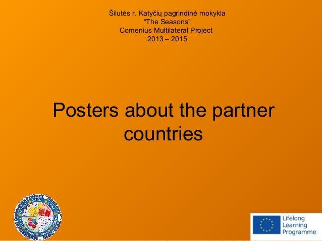 """Posters about the partner countries Šilutės r. Katyčių pagrindinė mokykla """"The Seasons"""" Comenius Multilateral Project 2013..."""