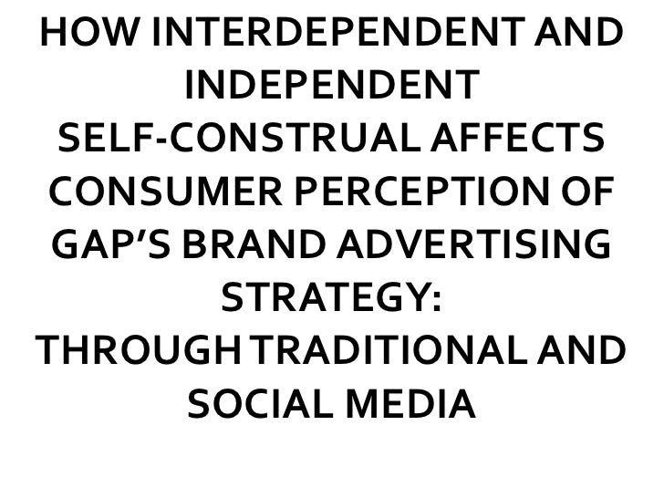 How Interdependent and Independent Self-Construal AffectsConsumer Perception of Gap's Brand Advertising Strategy: Through ...